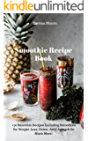 Smoothie Recipe Book: +50 Smoothie Recipes Including Smoothies for Weight-Loss, Detox, Anti-Aging & So Much More! (Healthy Food Book 87)