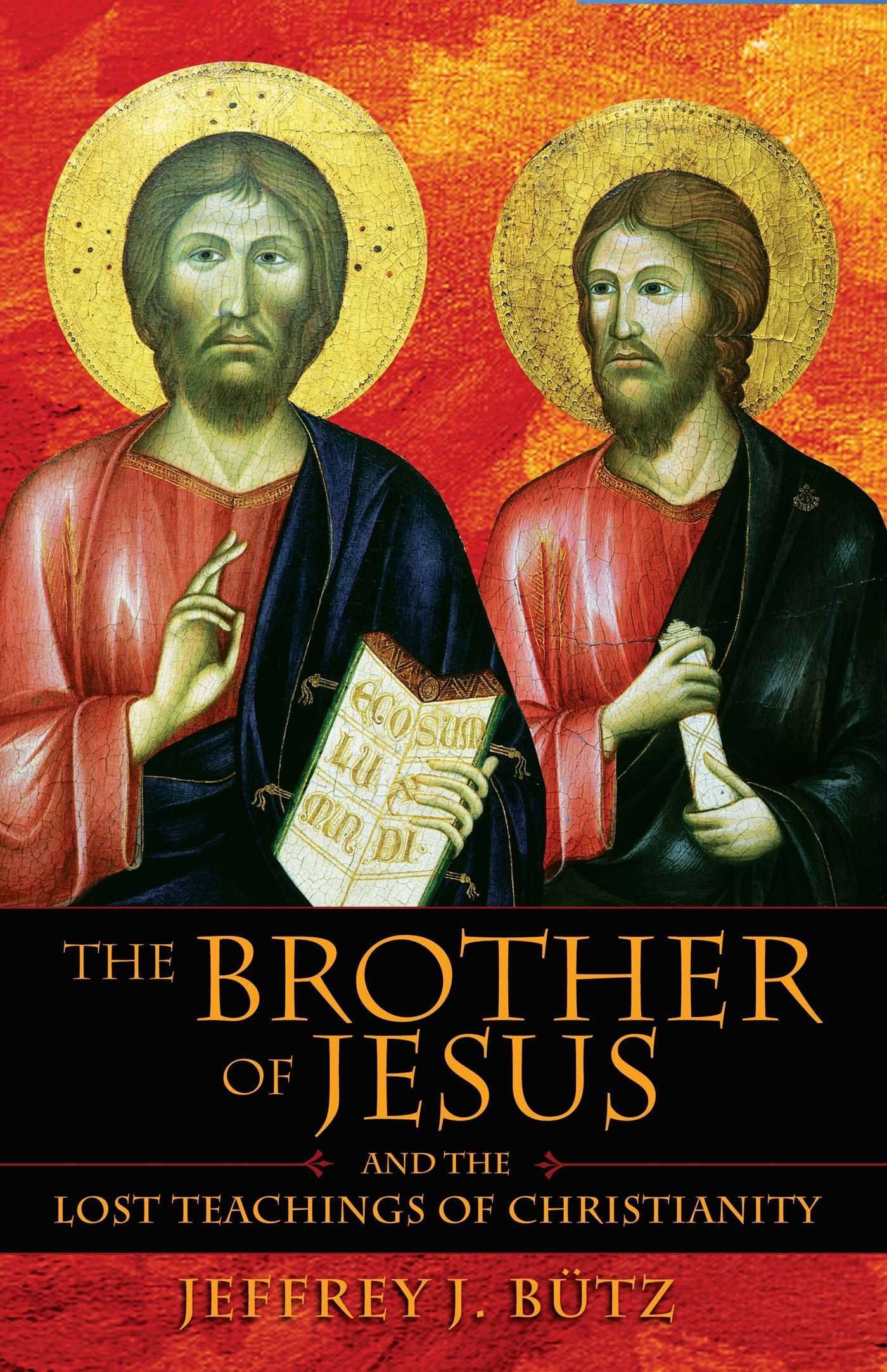The brother of jesus and the lost teachings of christianity jeffrey the brother of jesus and the lost teachings of christianity jeffrey j btz 9781594770432 amazon books fandeluxe Choice Image