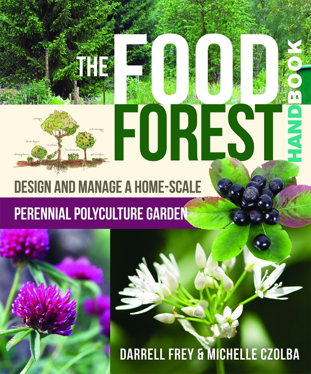 The Food Forest Handbook: Design and Manage a Home-Scale ... Permaculture Food Garden Design on modern garden design, veggie garden design, herb garden design, landscape design, companion planting garden design, high tunnel garden design, vegetable garden design, horticultural therapy garden design, water garden design, simple house garden design, forest garden design, bioretention garden design, swale garden design, bioshelter design, livestock garden design, xeriscape garden design, home garden design, keyhole garden design, cutting flowers garden design, sustainable garden design,