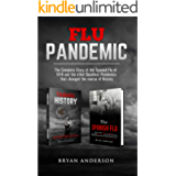 Flu Pandemic: The Complete Story of the Spanish Flu of 1918 and the other Deadliest Pandemics that changed the course of…