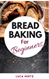 Bread Baking for Beginners: 30 Recipes of Bread Cookbook