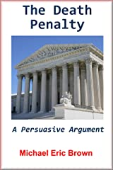 The Death Penalty: A Persuasive Argument Kindle Edition