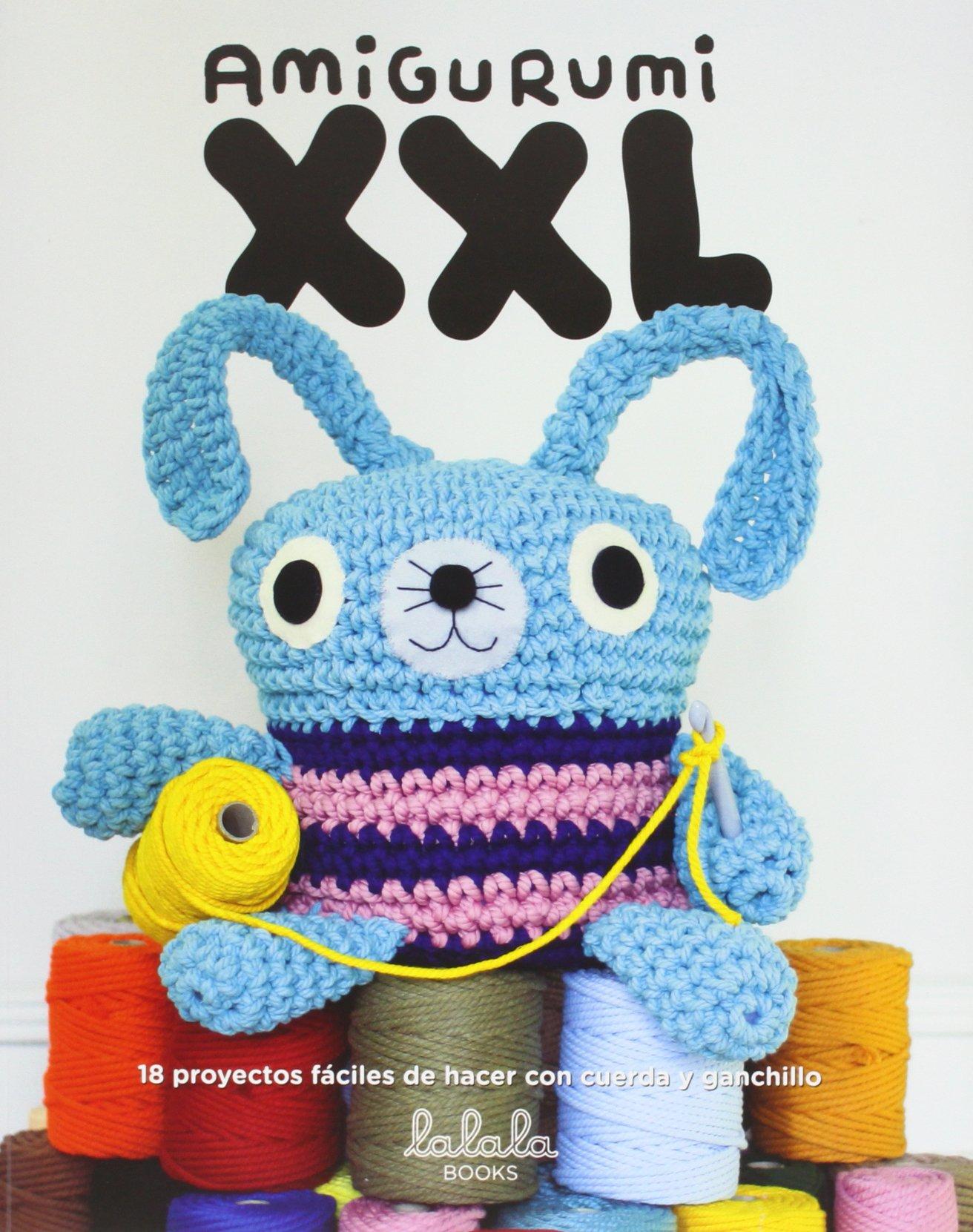 Amigurumi XXL. 18 proyectos fáciles de hacer con cuerda y ganchillo ...