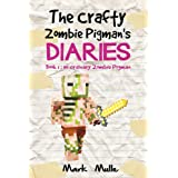 The Crafty Zombie Pigman's Diaries (Book 1): No Ordinary Zombie Pigman (An Unofficial Minecraft Book for Kids Ages 9 - 12 (Pr
