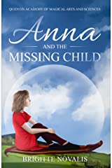 Anna and the Missing Child: Quentin Academy of Magical Arts and Sciences Kindle Edition
