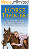 Horse Training – Learn Training Wild Horse, Horse Training Problems, Horse Riding Trainer Secrets (Horse Training Secrets, Horse Training Methods)