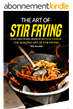 The Art of Stir Frying - 25 Tasty and Colorful Recipes in this Stir Fry Cookbook: The Amazing Art of Stir Frying (English Edition)