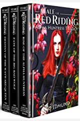 Red Riding Hood Alpha Huntress Chronicles: An Urban Fantasy Fairy Tale (Trilogy Box Set) Kindle Edition