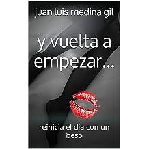 y vuelta a empezar...: reinicia el dia con un beso (Spanish Edition) Mar 28, 2015