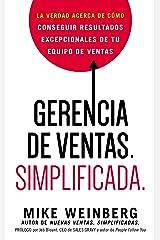 Gerencia de ventas. Simplificada.: La verdad acerca de cómo conseguir resultados excepcionales de tu equipo de ventas (Spanish Edition) Kindle Edition