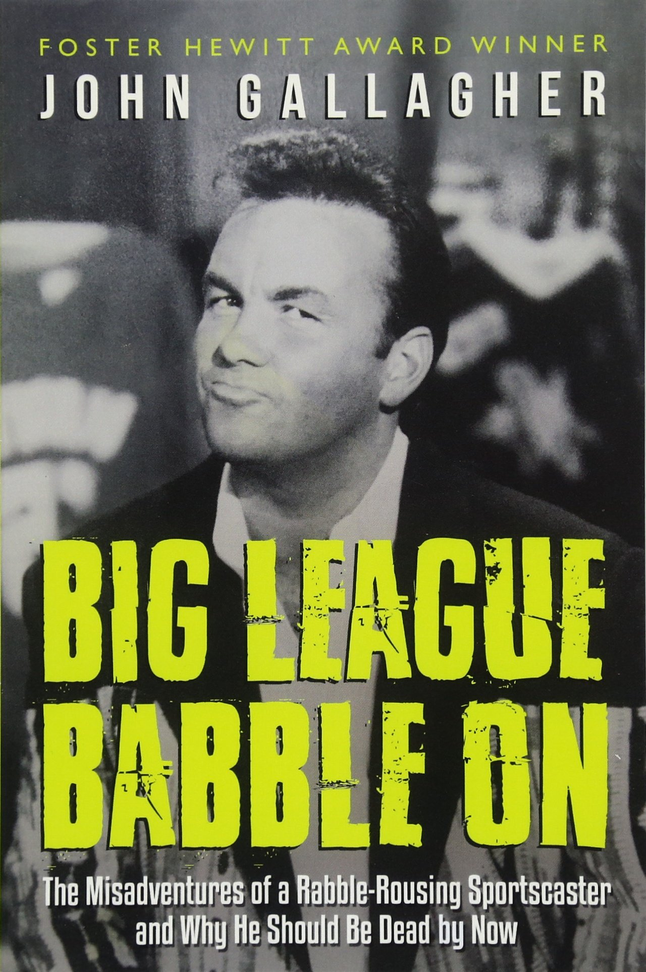 Big League Babble On: The Misadventures of a Rabble-Rousing Sportscaster and Why He Should Be Dead By Now
