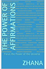 The Power of Affirmations: Focus the Power of the Universe Kindle Edition