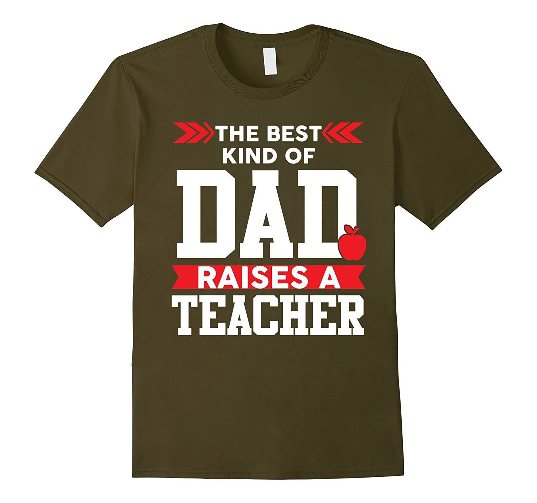 Mens The Best Kind of Dad Raises A Teacher T-Shirt-Teehay