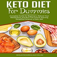 Keto Diet for Dummies: Complete Guide for Beginners, Reboot Your Metabolism and Burn Fat Forever Learning Simplified Science of Keto Diet