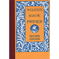 McGuffey's Eclectic Primer (Illustrated) (McGuffey's Eclectic Readers Book 0) (English Edition)