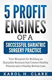 5 Profit Engines of a Successful Bariatric Surgery Pratice: Your Blueprint for Building an Enjoyable Business that Creates Healthy Patients and a Healthy Bottom Line