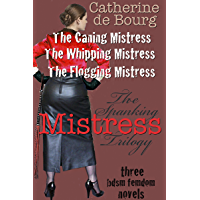 The Spanking Mistress Trilogy: three BDSM femdom novels; The Caning Mistress, The Whipping Mistress and The Flogging Mistress. (English Edition)