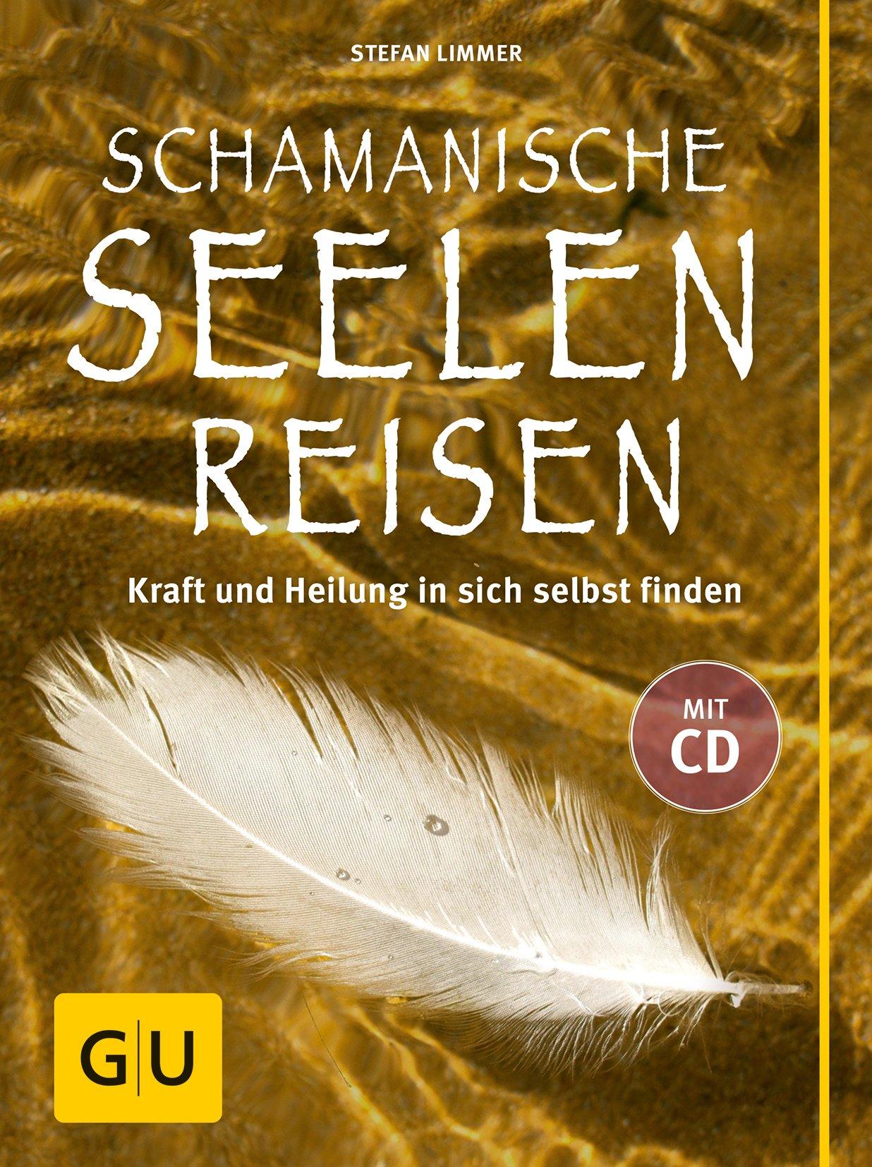 Schamanische Seelenreisen (mit CD): Kraft und Heilung in sich selbst finden. Mit Übungen und Ritualen für den Alltag.