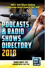 Podcasts and Radio Shows Directory 2018: 500+ Talk Shows Looking to Interview Guest Experts Like You! Kindle Edition