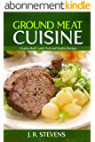 Ground Meat Cuisine: Creative Beef, Lamb, Pork and Poultry Recipes (English Edition)