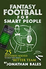 Fantasy Football for Smart People: 25 Mysteries Solved to Help You Draft a Better Team Kindle Edition