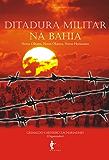 Ditadura militar na Bahia: novos olhares, novos objetos, novos horizontes