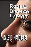 Rogue Divorce Lawyer: A Legal Thriller (Rogue Legal Thriller Series Book 1)