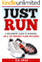 Just Run: A beginners guide to running.  Free 5K and 10K plans included.