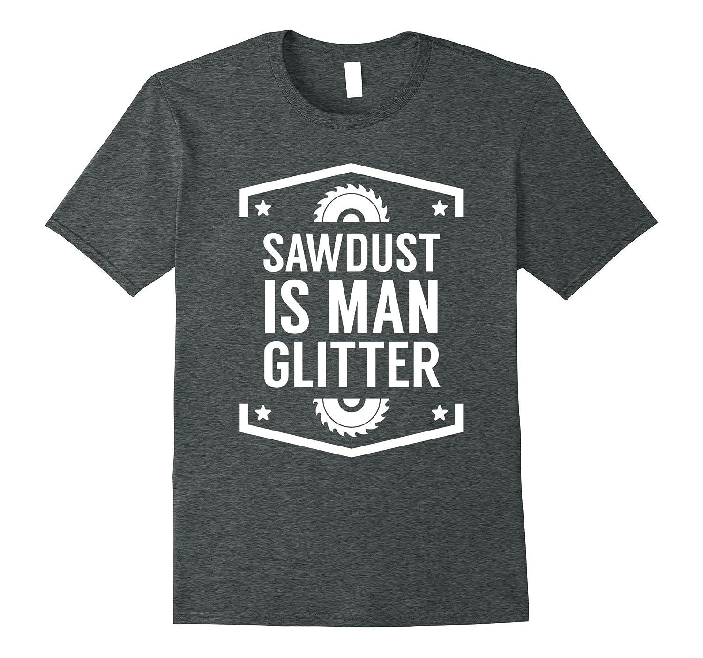 Sawdust is Man Glitter Shirt