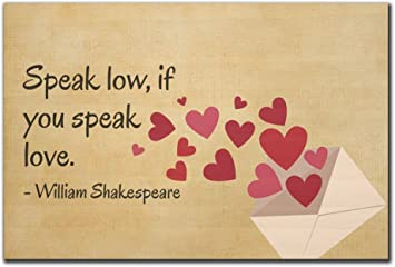 U0026quot;Speak Low, If You Speak Love.u0026quot; Quote By William Shakespeare