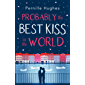 Probably the Best Kiss in the World: The laugh out loud romantic comedy of 2019!