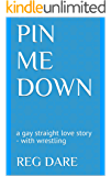 Pin Me Down: a gay straight love story - with wrestling