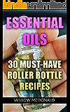 Essential Oils: 30 Must-Have Roller Bottle Recipes