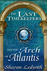 The Last Timekeepers and the Arch of Atlantis Kindle Edition