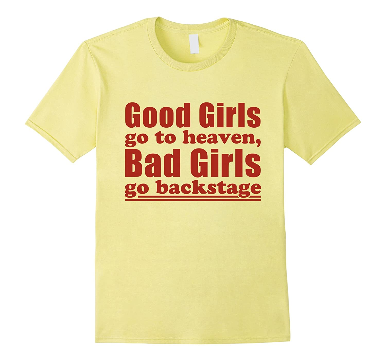Good Girls Go to Heaven Bad Girls Go Backstage T-shirts-BN