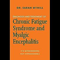 Diagnosis and Treatment of Chronic Fatigue Syndrome and Myalgic Encephalitis: It's Mitochondria, Not Hypochondria