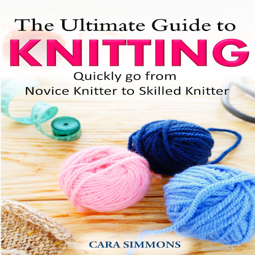 The Ultimate Guide To Knitting Quickly Go From Novice Knitter to Skilled Knitter - Ultimate Direction Quick
