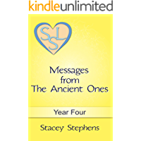 Messages from The Ancient Ones: Year Four (Messages from The Ancient Ones – Spirituality, Consciousness, Self Help & Personal Growth (Akin to: Esther Hicks & Eckhart Tolle Book 4)