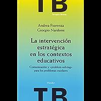 """La intervención estratégica en los contextos educativos: Comunicación y """"problem-solving"""" para los problemas escolares (Terapia Breve)"""