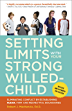 Setting Limits with Your Strong-Willed Child, Revised and Expanded 2nd Edition: Eliminating Conflict by Establishing…