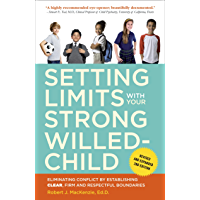 Setting Limits with Your Strong-Willed Child, Revised and Expanded 2nd Edition: Eliminating Conflict by Establishing CLEAR, Firm, and Respectful Boundaries (English Edition)