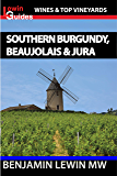 Southern Burgundy, Beaujolais, and Jura (Guides to Wines and Top Vineyards Book 6)