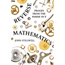 Reverse Mathematics: Proofs from the Inside Out (English Edition)
