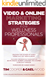 Video & Online Marketing Strategies for Wellness Professionals: Unleash the Power of Video. Stand Out, Get Seen & Grow (Global Wellness Professionals Marketing Summit Success Series Book 2)