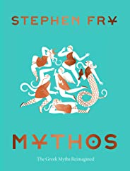 Mythos: (Ancient Greek Mythology Book for Adults, Modern Telling of Classical Greek Myths Book) (Stephen Fry's Greek Myths)