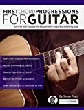 First Chord Progressions for Guitar: Learn the most important chord sequences for songwriting and playing guitar (Guitar Chord Progressions) (English Edition)