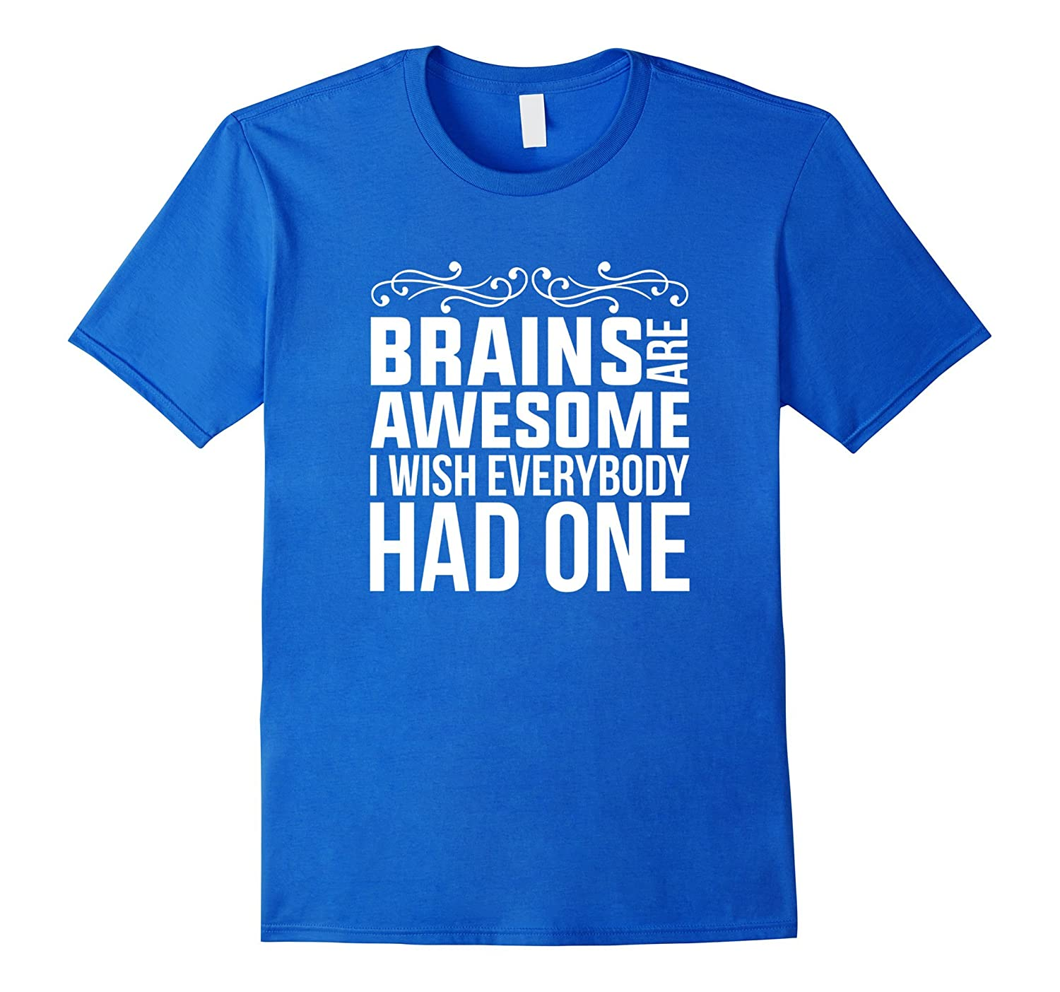 Brains Are Awesome I Wish Everybody Had One Funny Shirt Gift-Art