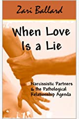 When Love Is a Lie: Narcissistic Partners & the Pathological Relationship Agenda Kindle Edition