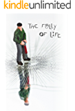 The Folly of Life: Witty Wise Words For Mankind