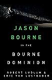 Robert Ludlum's The Bourne Dominion: The Bourne Saga: Book Nine (Jason Bourne)